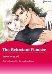 THE RELUCTANT FIANCEE - Harlequin Comics ebook by Jacqueline Baird,YOKO IWASAKI