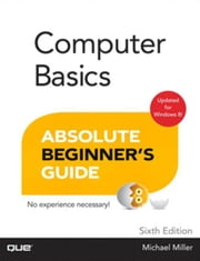 Computer Basics Absolute Beginner's Guide, Windows 8 Edition ebook by Miller, Michael