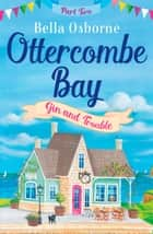 Ottercombe Bay – Part Two: Gin and Trouble (Ottercombe Bay Series) ebook by