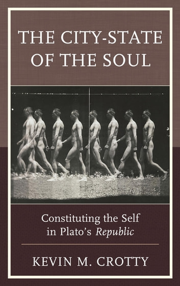 The City-State of the Soul - Constituting the Self in Plato's Republic ebook by Kevin M. Crotty