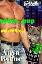cyber_pup and wolven4real - Mate Meet Online, #4 ebook by Anya Byrne
