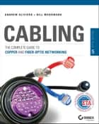 Cabling - The Complete Guide to Copper and Fiber-Optic Networking ebook by Andrew Oliviero, Bill Woodward