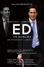 ED - The Milibands and the Making of a Labour Leader ebook by Mehdi Hasan,James Macintyre