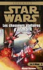 Star Wars - Les X-Wings - tome 9 : Les chasseurs stellaires d'Adumar ebook by Aaron ALLSTON, Rosalie GUILLAUME