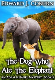 The Dog Who Ate The Elephant ebook by Edward Coburn