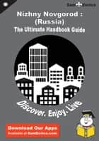 Ultimate Handbook Guide to Nizhny Novgorod : (Russia) Travel Guide ebook by Irina Grey