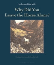 Why Did You Leave the Horse Alone? ebook by Mahmoud Darwish,Jeffrey Sacks