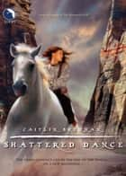 Shattered Dance ebook by Caitlin Brennan