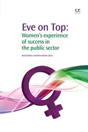 Eve on Top - Women's Experience of Success in the Public Sector ebook by Bernadette Casey,David Baker