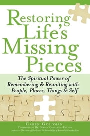 Restoring Life's Missing Pieces - The Spiritual Power of Remembering and Reuniting with People, Places, Things and Self ebook by Caren Goldman,Dr. Nancy Copeland-Payton