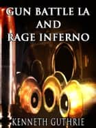 Rage Inferno and Gun Battle LA (Gunz Action Series) ebook by Kenneth Guthrie
