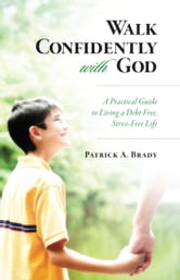 Walk Confidently With God ebook by Brady, Patrick A.
