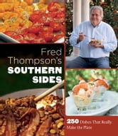 Fred Thompson's Southern Sides - 250 Dishes That Really Make the Plate ebook by Fred Thompson