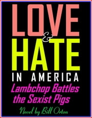 Love and Hate in America: Lambchop Battles the Sexist Pigs ebook by Bill Orton