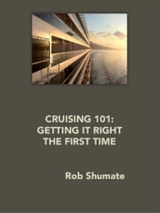 CRUISING 101 - Getting It Right The First Time ebook by Rob Shumate