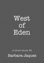 West of Eden; A Dedicated Tale ebook by Barbara Jaques