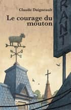Le courage du mouton ebook by Claude Daigneault, Franois Lapierre, François Lapierre