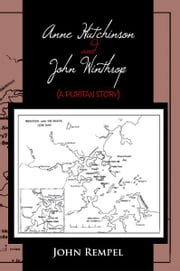 Anne Hutchinson and John Winthrop (A PURITAN STORY) - A Puritan Story ebook by John Rempel