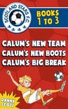 Scotland Stars F.C. series Books 1 to 3 - Calum's New Team; Calum's New Boots, Calum's Big Break ebook by Danny Scott