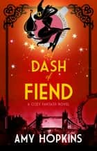 A Dash Of Fiend - A Cozy Fantasy ebook by Amy Hopkins