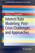 Interest Rate Modeling: Post-Crisis Challenges and Approaches ebook by Zorana Grbac,Wolfgang J. Runggaldier