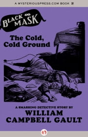 The Cold, Cold Ground - A Smashing Detective Story ebook by William Campbell Gault,Keith Alan Deutsch