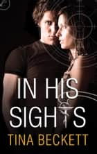 In His Sights ebook by Tina Beckett