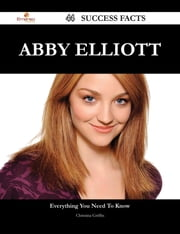 Abby Elliott 44 Success Facts - Everything you need to know about Abby Elliott ebook by Christina Griffin
