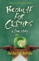Beowulf for Cretins - A Love Story ebook by Ann McMan