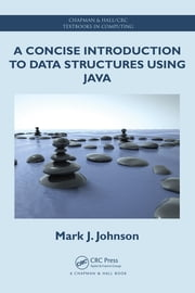 A Concise Introduction to Data Structures using Java ebook by Mark J. Johnson