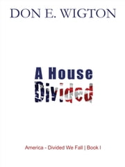 A House Divided ebook by Don Wigton
