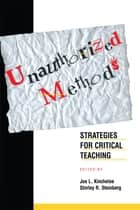 Unauthorized Methods - Strategies for Critical Teaching ebook by Shirley Steinberg, Joe L. Kincheloe