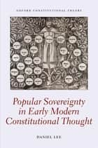 Popular Sovereignty in Early Modern Constitutional Thought ebook by Daniel Lee