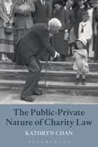 The Public-Private Nature of Charity Law ebook by Kathryn Chan
