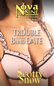 Nova Nine: Trouble and the Blind Date ebook by Scotty Snow