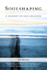 Soulshaping - A Journey of Self-Creation eBook by Jeff Brown