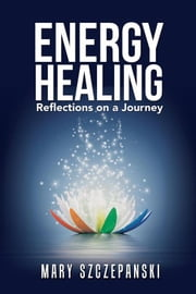 Energy Healing - Reflections on a Journey 電子書籍 by Mary Szczepanski