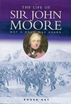 Life of Sir John Moore ebook by Roger Day
