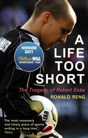 A Life Too Short - The Tragedy of Robert Enke ebook by Ronald Reng