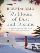 The House of Dust and Dreams - A house in ruins. An island at war. A love affair just beginning... ebook by Brenda Reid