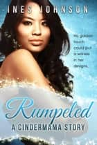 Rumpeled: a Cindermama Story ebook by Ines Johnson