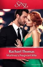 Martinez's Pregnant Wife ebook by Rachael Thomas