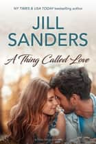 A Thing Called Love ebook by Jill Sanders