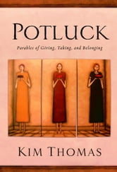 Potluck - Parables of Giving, Taking, and Belonging ebook by Kim Thomas