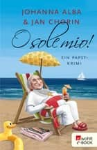 O sole mio! ebook by Johanna Alba, Jan Chorin, Kai Pannen