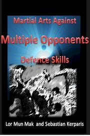 Martial Arts against Multiple Opponents ebook by Lor Mun Mak