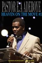 Heaven On The Move #1 ebook by Pastor E. A Adeboye