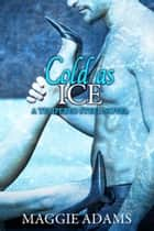 Cold as Ice - A Tempered Steel Novel, #6 ebook by Maggie Adams