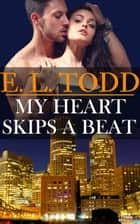 My Heart Skips A Beat - Forever and Ever, #10 ebook by E. L. Todd