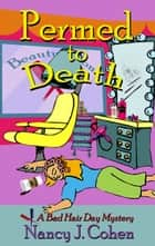 Permed to Death ebook by Nancy J. Cohen